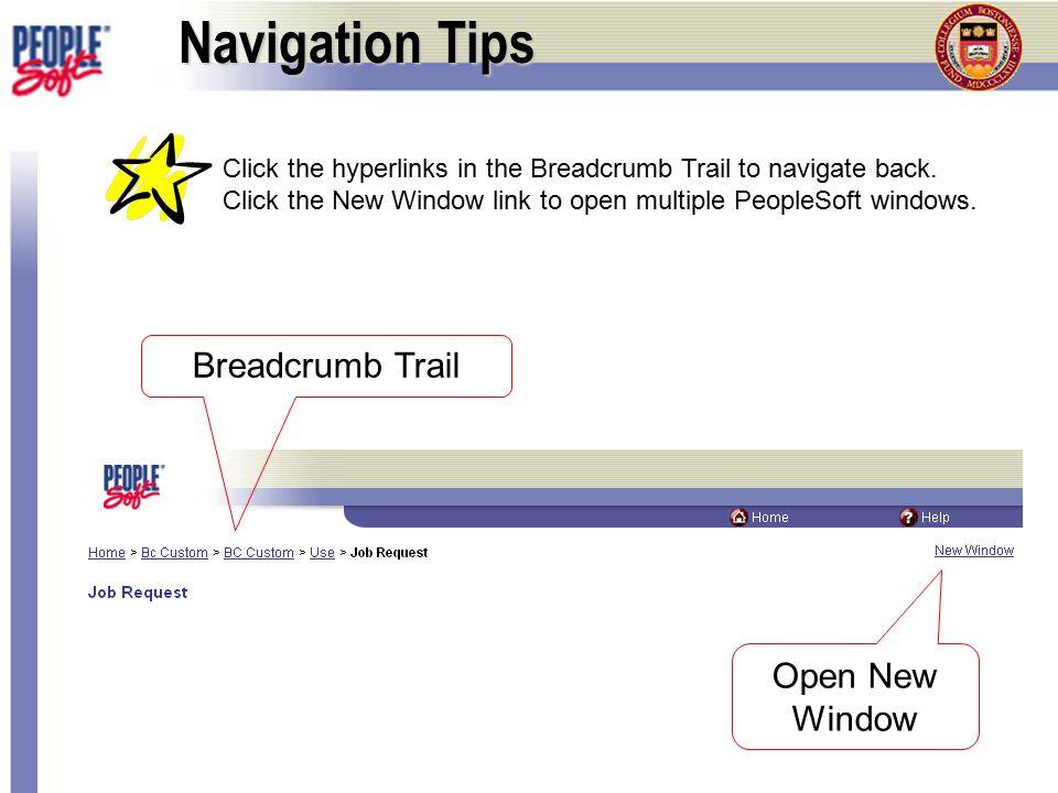 Open New Window Breadcrumb Trail Click the hyperlinks in the Breadcrumb Trail to navigate back.
