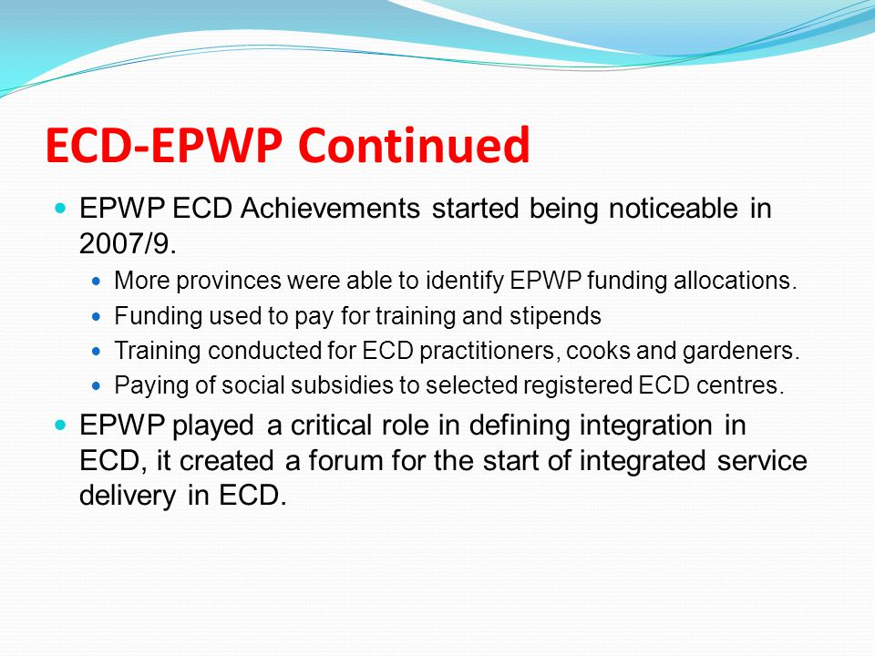ECD-EPWP Continued EPWP ECD Achievements started being noticeable in 2007/9.