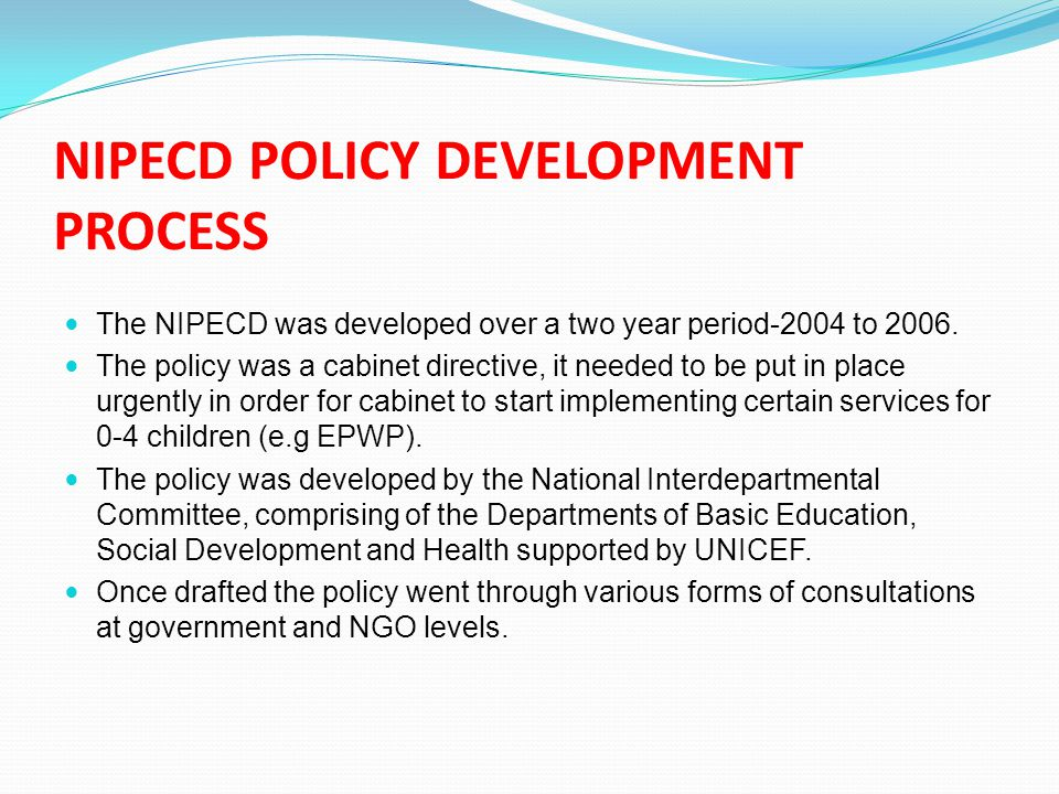 NIPECD POLICY DEVELOPMENT PROCESS The NIPECD was developed over a two year period-2004 to 2006.