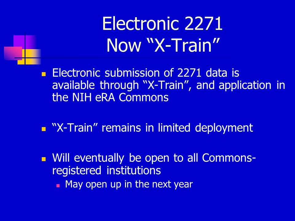 "Electronic 2271 Now ""X-Train"" Electronic submission of 2271 data is available through ""X-Train"", and application in the NIH eRA Commons ""X-Train"" rema"