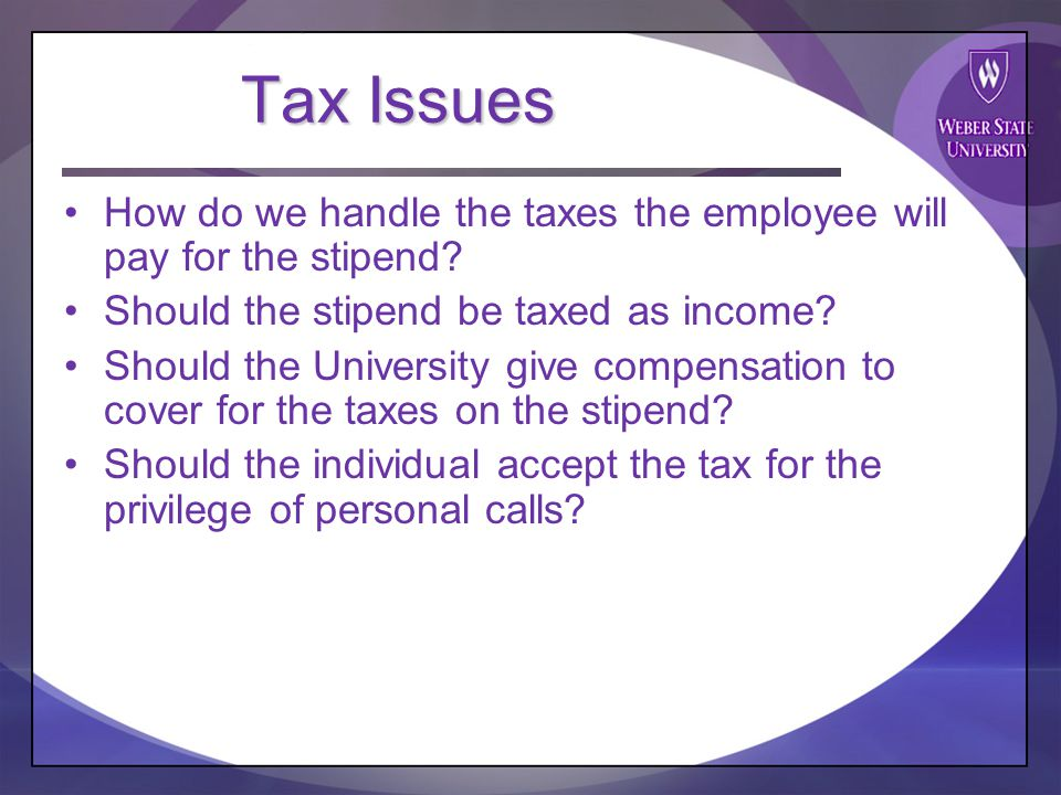 Tax Issues How do we handle the taxes the employee will pay for the stipend.