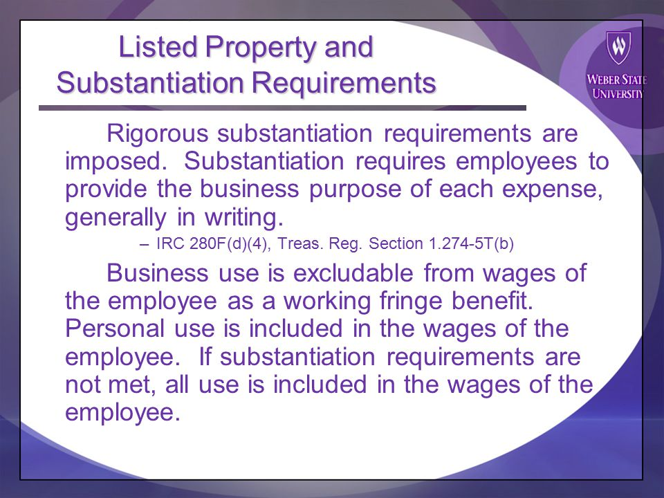 Listed Property and Substantiation Requirements Rigorous substantiation requirements are imposed.