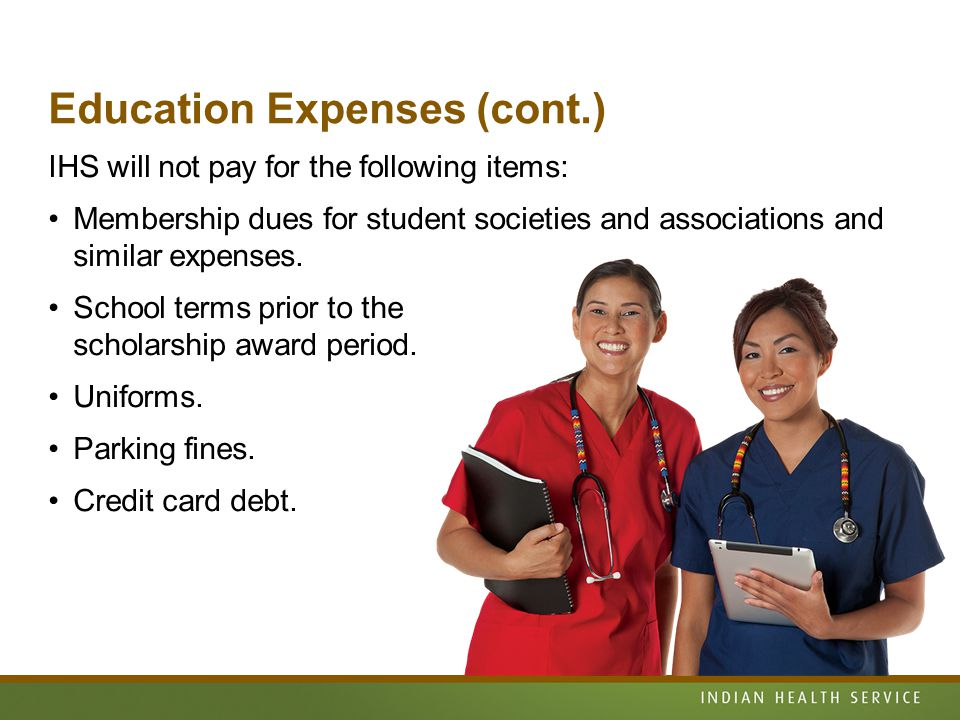 Education Expenses (cont.) IHS will not pay for the following items: Membership dues for student societies and associations and similar expenses.