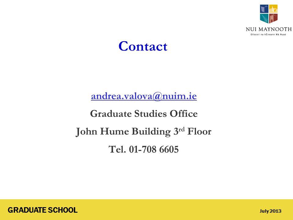 GRADUATE SCHOOL July 2013 Contact andrea.valova@nuim.ie Graduate Studies Office John Hume Building 3 rd Floor Tel.