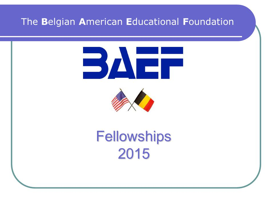Fellowships 2015 The Belgian American Educational Foundation