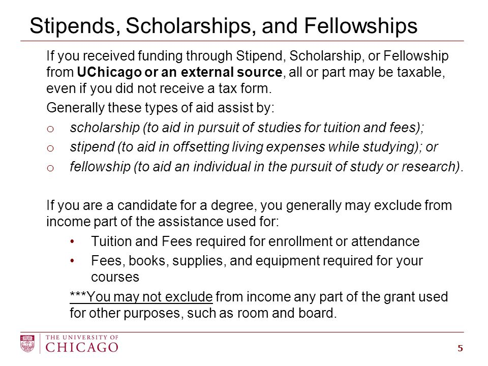 Stipends, Scholarships and Fellowships  Not sure how much scholarship/fellowship funding you received in calendar year 2014 from UChicago.