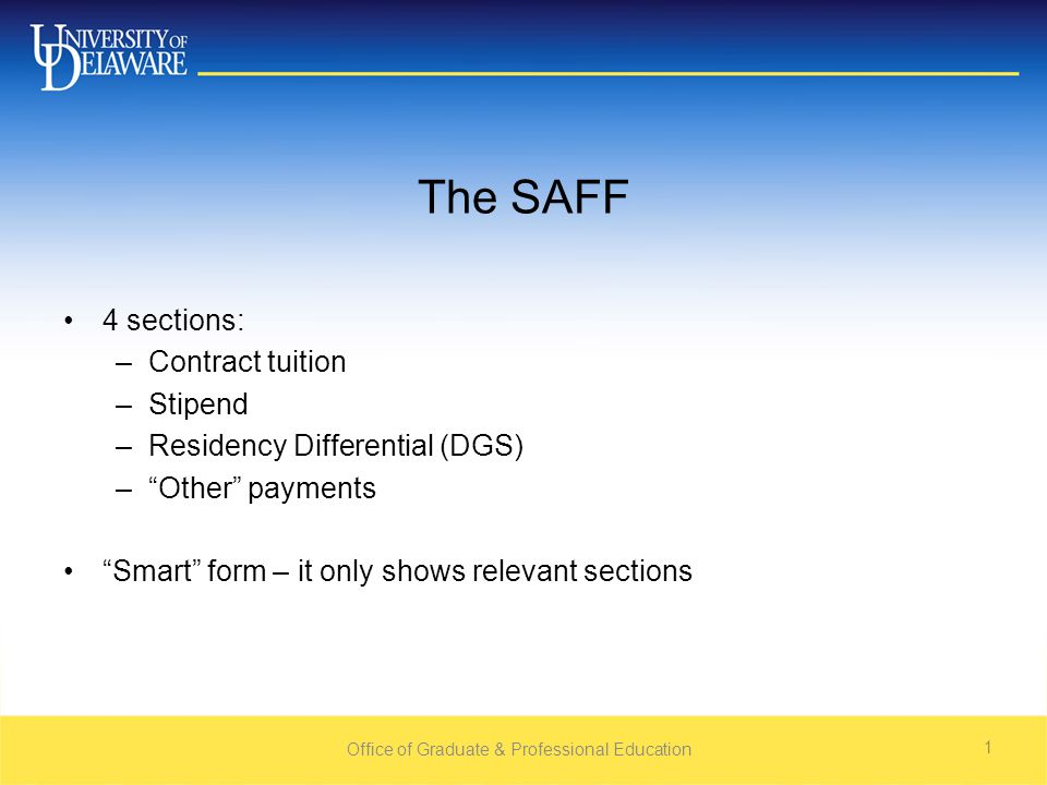 "The SAFF 4 sections: –Contract tuition –Stipend –Residency Differential (DGS) –""Other"" payments ""Smart"" form – it only shows relevant sections Office"
