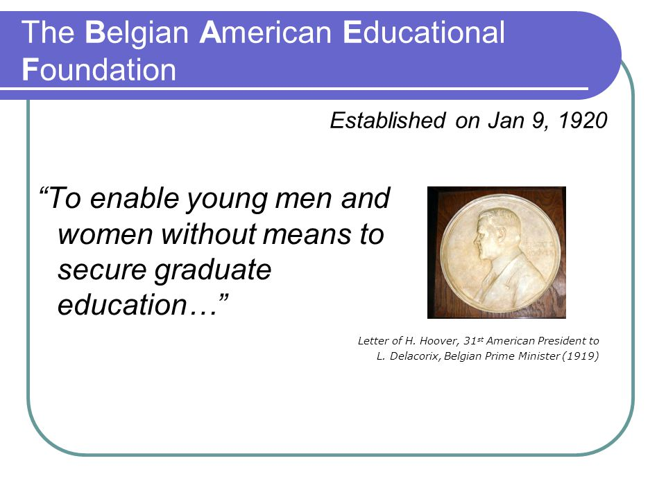 To enable young men and women without means to secure graduate education… Established on Jan 9, 1920 Letter of H.