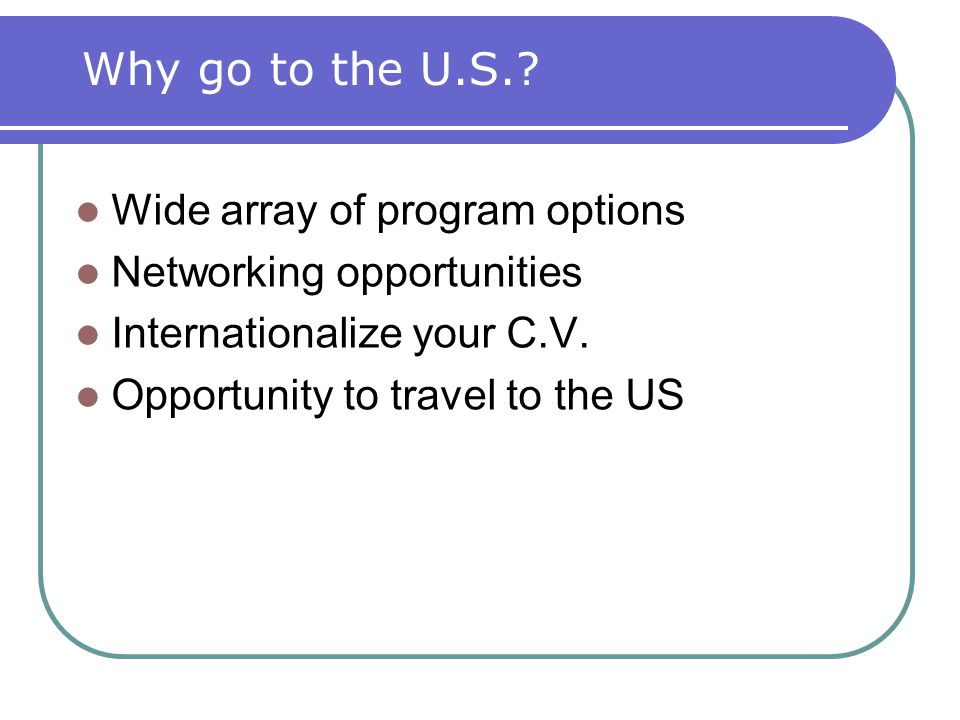 Wide array of program options Networking opportunities Internationalize your C.V.