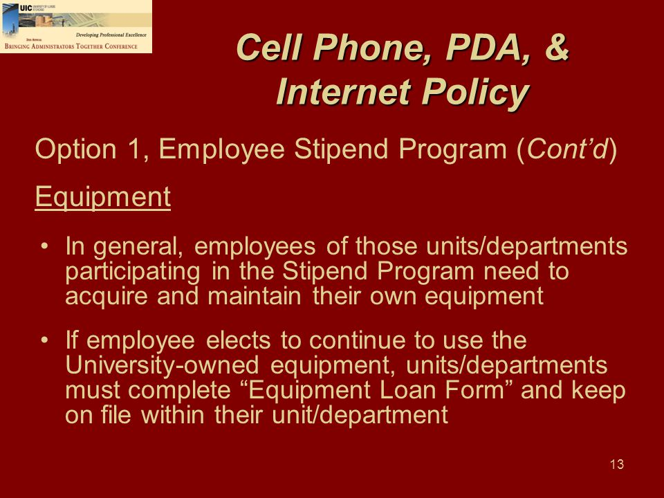 13 Cell Phone, PDA, & Internet Policy In general, employees of those units/departments participating in the Stipend Program need to acquire and mainta