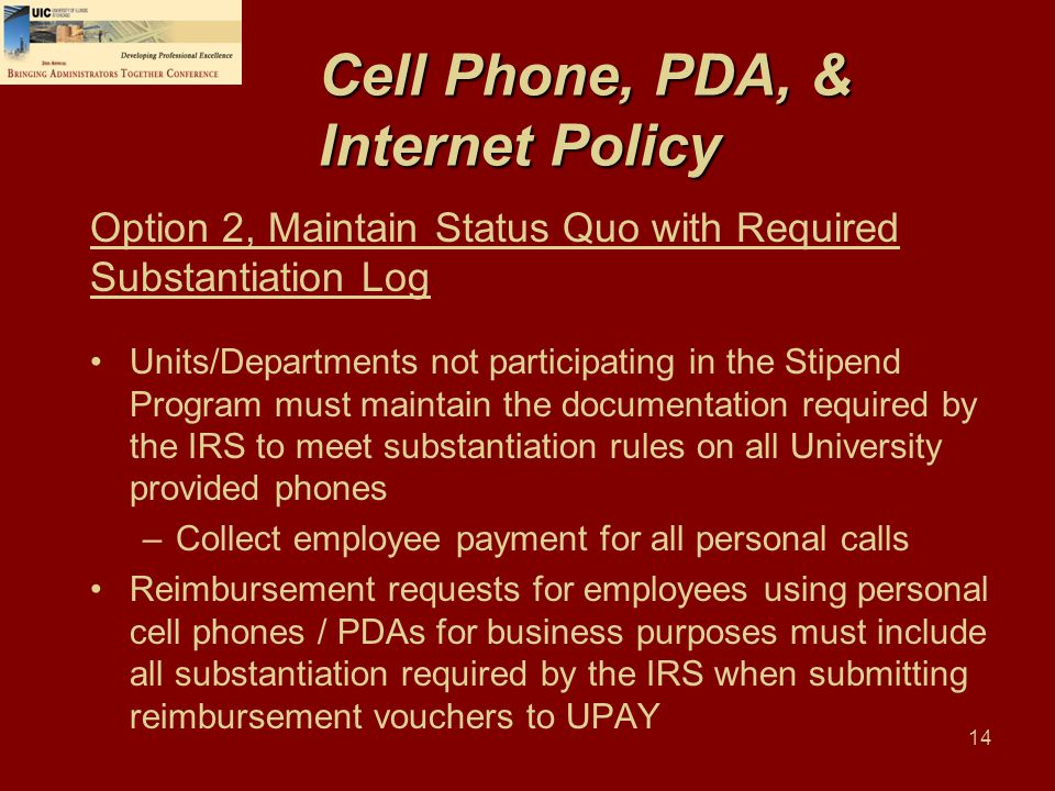 14 Cell Phone, PDA, & Internet Policy Units/Departments not participating in the Stipend Program must maintain the documentation required by the IRS t