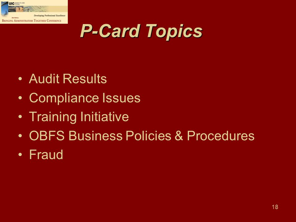 18 P-Card Topics Audit Results Compliance Issues Training Initiative OBFS Business Policies & Procedures Fraud