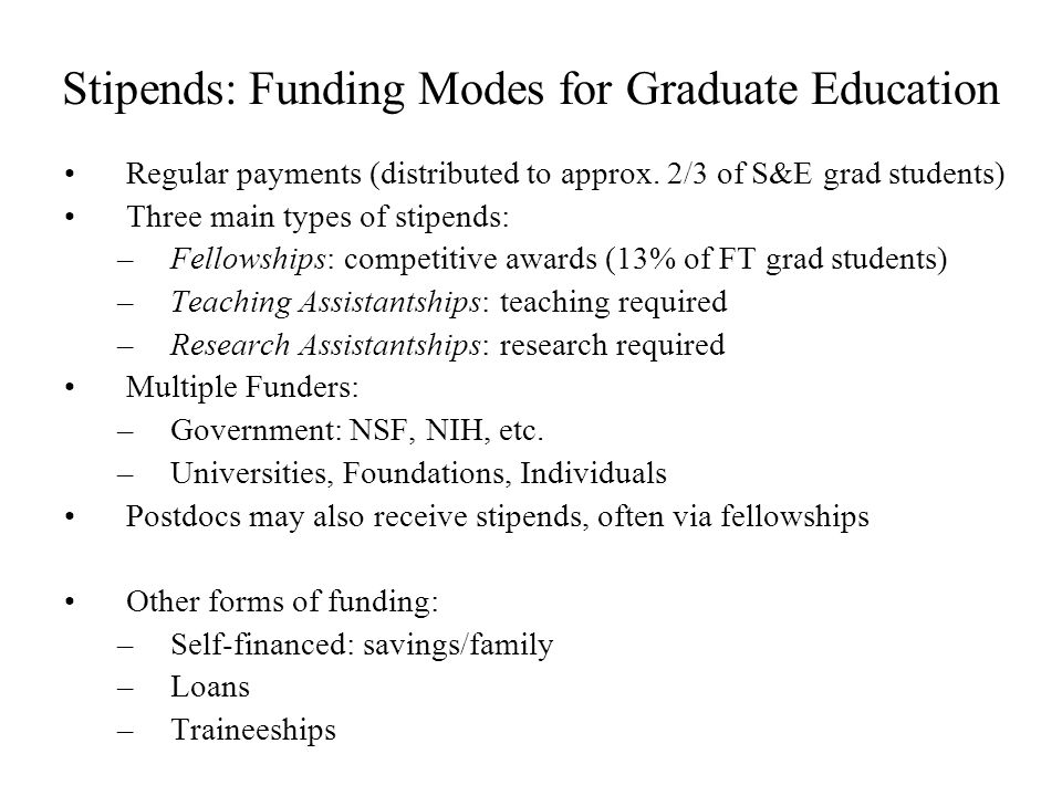 Stipends: Funding Modes for Graduate Education Regular payments (distributed to approx.