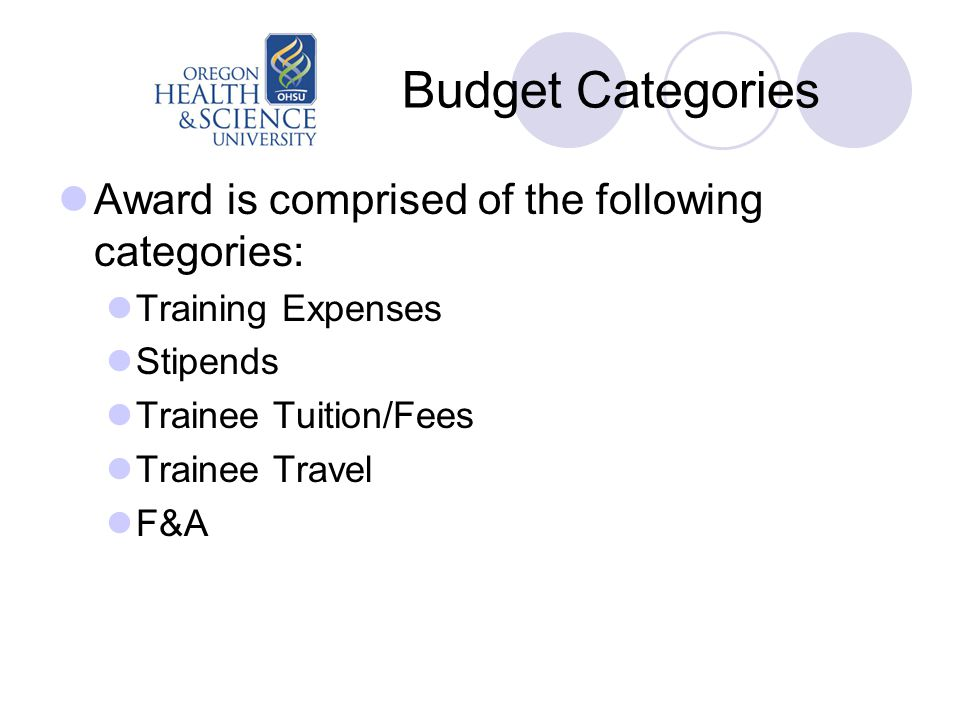 Budget Categories Award is comprised of the following categories: Training Expenses Stipends Trainee Tuition/Fees Trainee Travel F&A