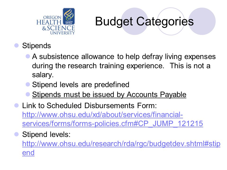 Budget Categories Stipends A subsistence allowance to help defray living expenses during the research training experience.