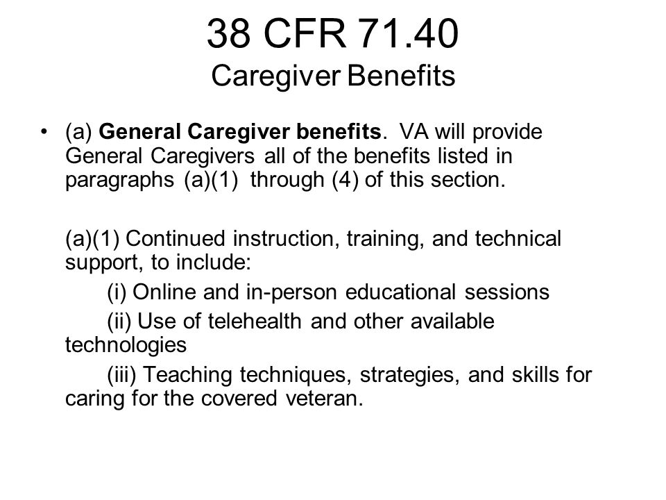 38 CFR 71.40 Caregiver Benefits (a) General Caregiver benefits.