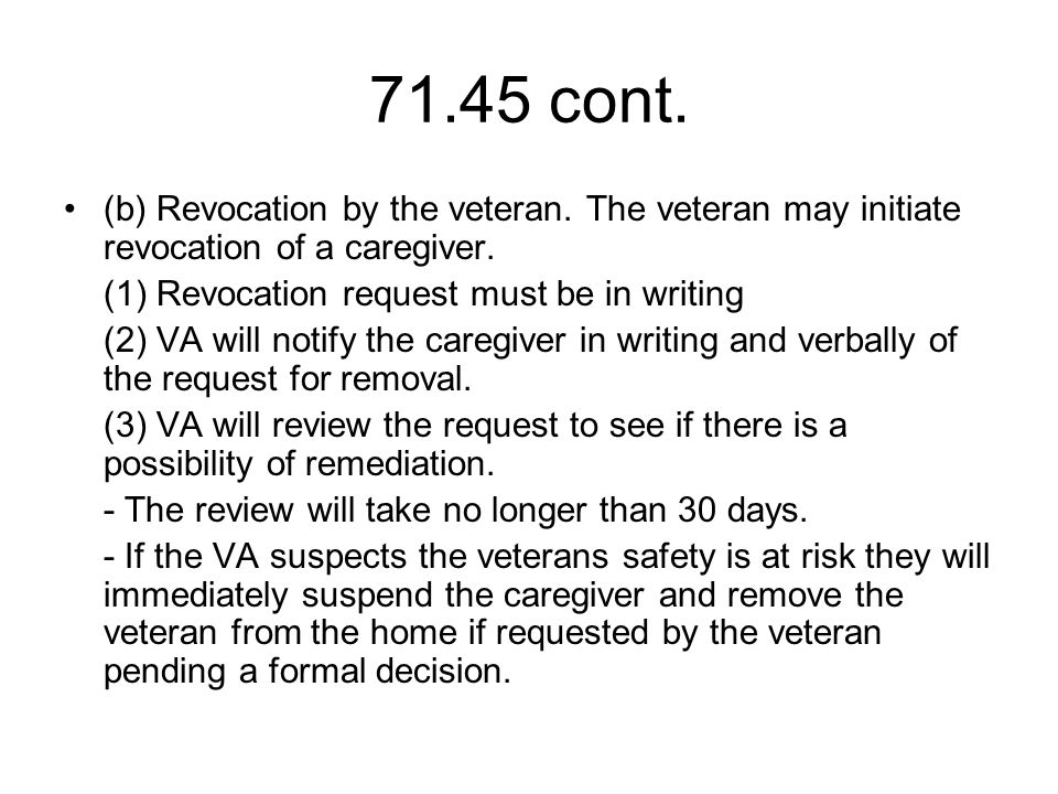 71.45 cont. (b) Revocation by the veteran. The veteran may initiate revocation of a caregiver.
