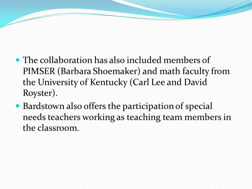 The collaboration has also included members of PIMSER (Barbara Shoemaker) and math faculty from the University of Kentucky (Carl Lee and David Royster).
