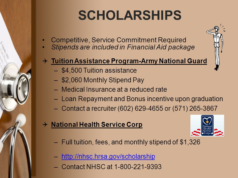 SCHOLARSHIPS Competitive, Service Commitment Required Stipends are included in Financial Aid package  Tuition Assistance Program-Army National Guard