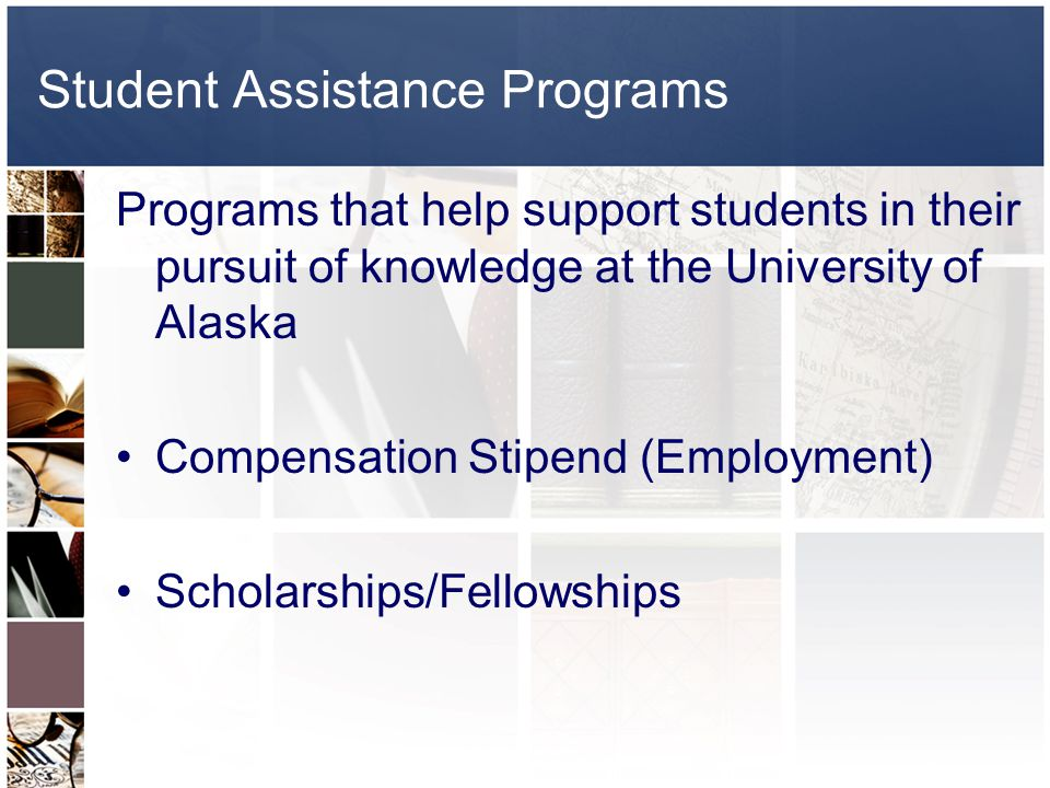 Student Assistance Programs How do you know if your student assistance program is compensation stipend (employment) or a scholarship/ fellowship.