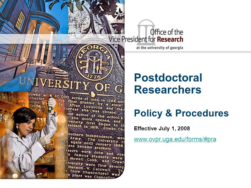 Postdoctoral Researchers Policy & Procedures Effective July 1, 2008 www.ovpr.uga.edu/forms/#pra