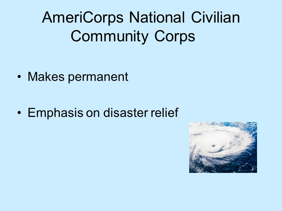 AmeriCorps National Civilian Community Corps Makes permanent Emphasis on disaster relief