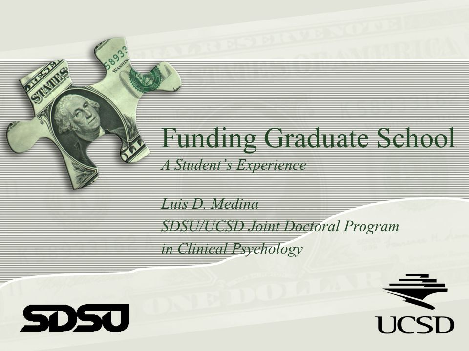 Funding Graduate School A Student's Experience Luis D.
