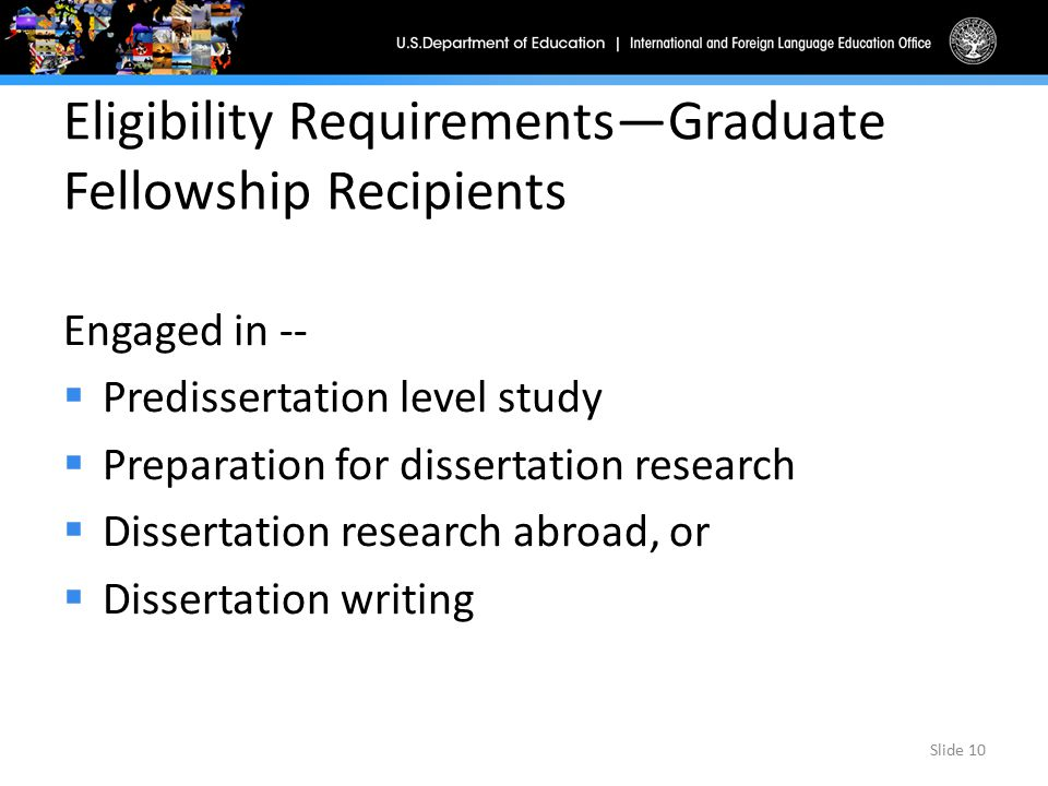 Eligibility Requirements—Graduate Fellowship Recipients Engaged in --  Predissertation level study  Preparation for dissertation research  Disserta