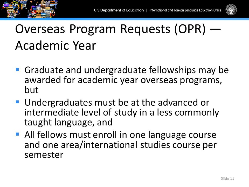 Overseas Program Requests (OPR) — Academic Year  Graduate and undergraduate fellowships may be awarded for academic year overseas programs, but  Und