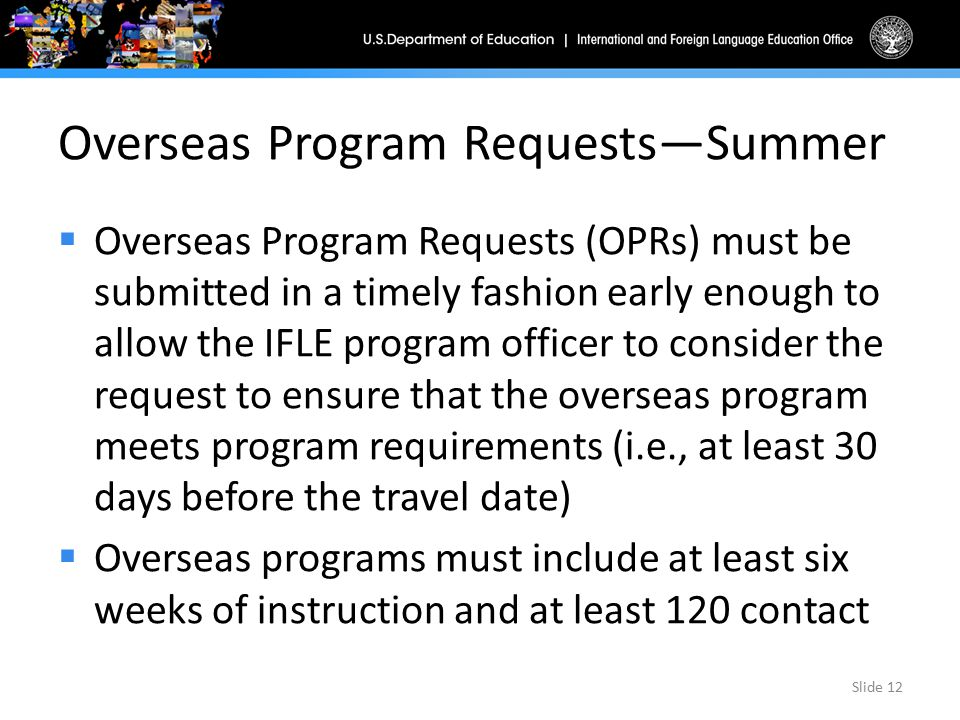 Overseas Program Requests—Summer  Overseas Program Requests (OPRs) must be submitted in a timely fashion early enough to allow the IFLE program offic