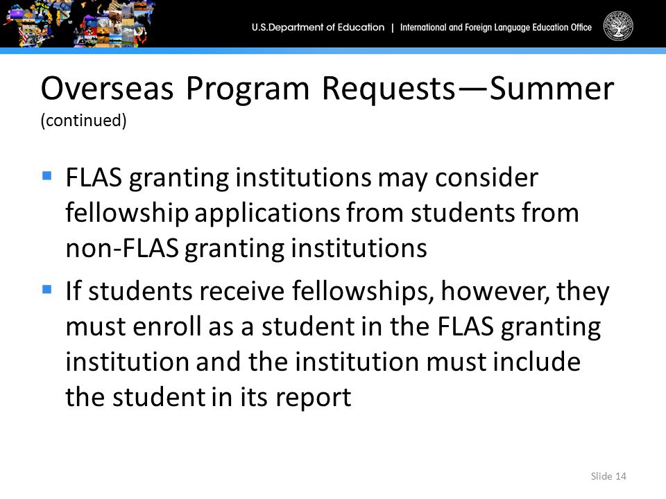 Overseas Program Requests—Summer (continued)  FLAS granting institutions may consider fellowship applications from students from non-FLAS granting in