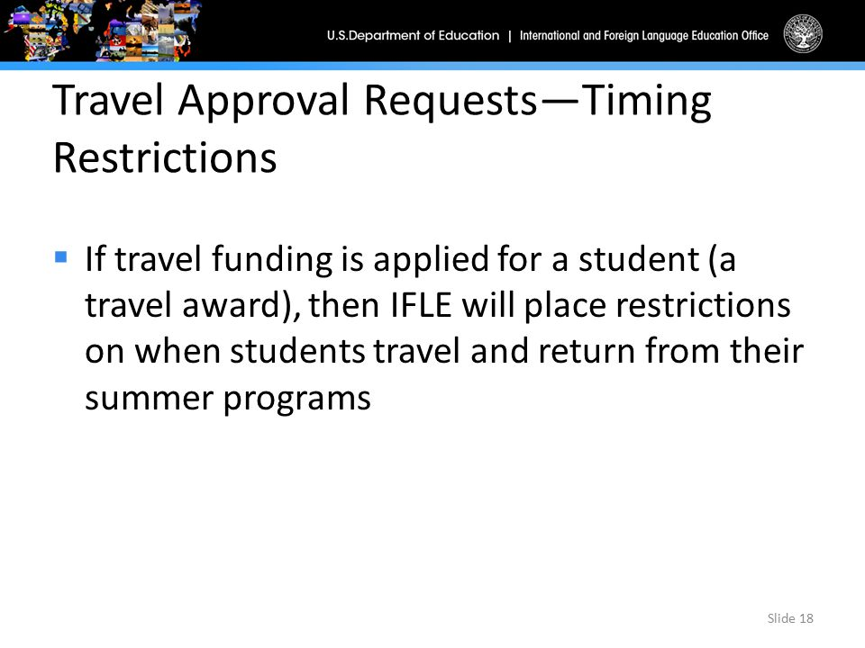Travel Approval Requests—Timing Restrictions  If travel funding is applied for a student (a travel award), then IFLE will place restrictions on when
