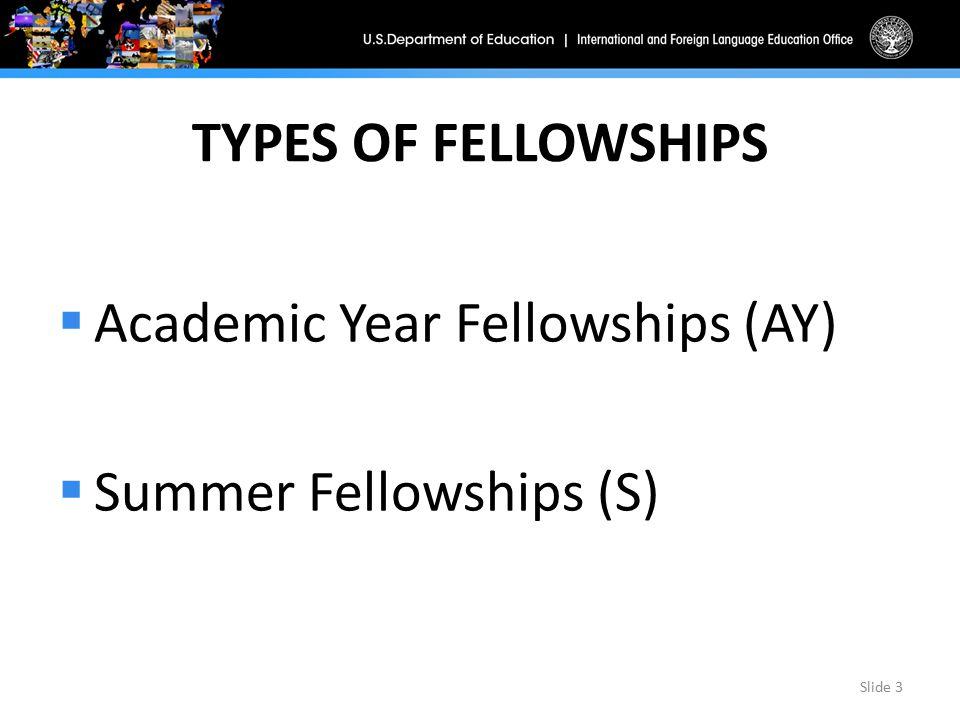 TYPES OF FELLOWSHIPS  Academic Year Fellowships (AY)  Summer Fellowships (S) Slide 3