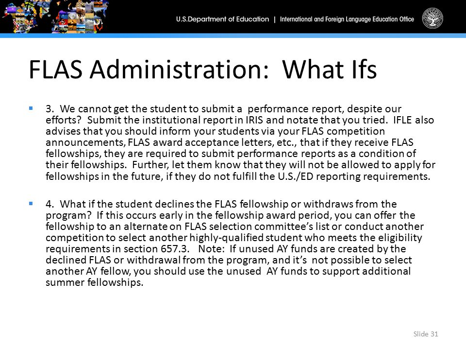 FLAS Administration: What Ifs  3. We cannot get the student to submit a performance report, despite our efforts? Submit the institutional report in I