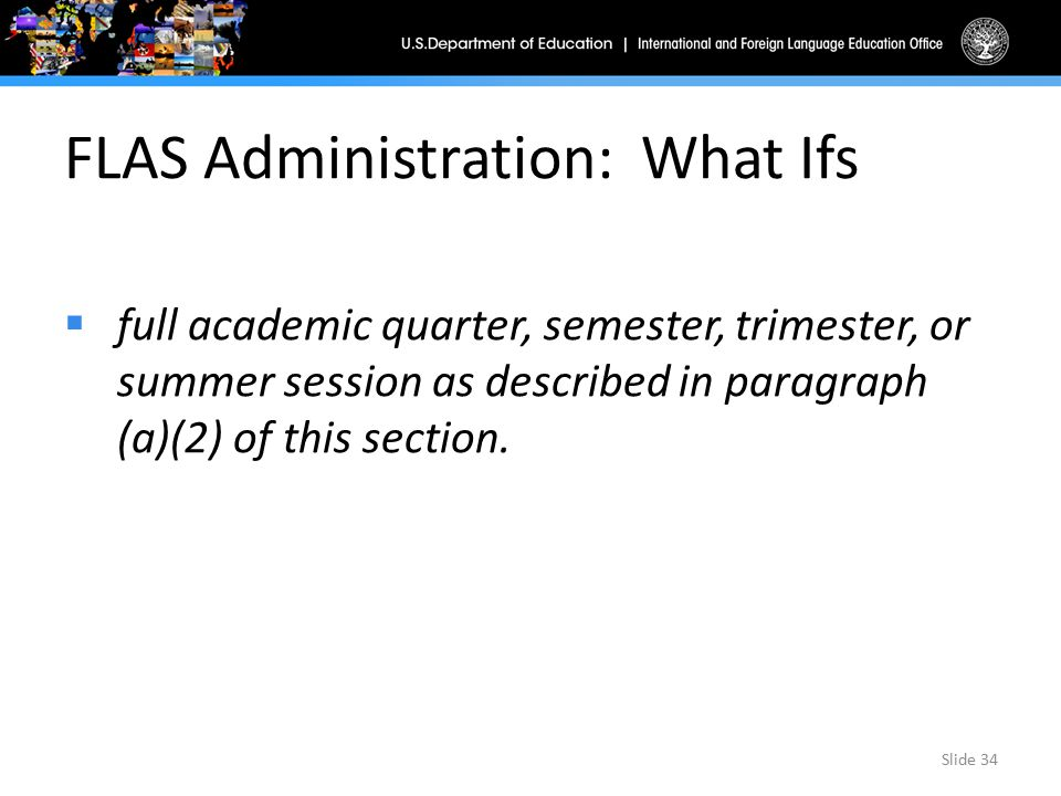 FLAS Administration: What Ifs  full academic quarter, semester, trimester, or summer session as described in paragraph (a)(2) of this section.