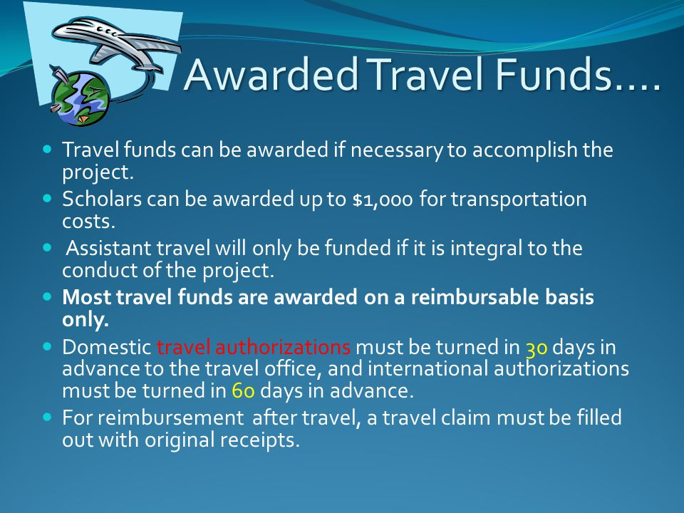Awarded Travel Funds…. Travel funds can be awarded if necessary to accomplish the project. Scholars can be awarded up to $1,000 for transportation cos