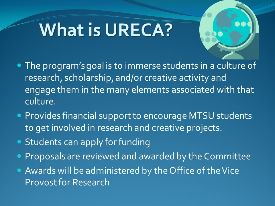What is URECA? The program's goal is to immerse students in a culture of research, scholarship, and/or creative activity and engage them in the many e