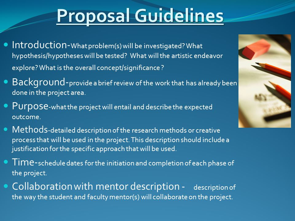 Proposal Guidelines Proposal Guidelines Introduction- What problem(s) will be investigated? What hypothesis/hypotheses will be tested? What will the a