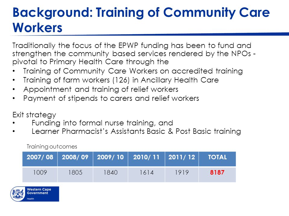 Background: Training of Community Care Workers Traditionally the focus of the EPWP funding has been to fund and strengthen the community based service