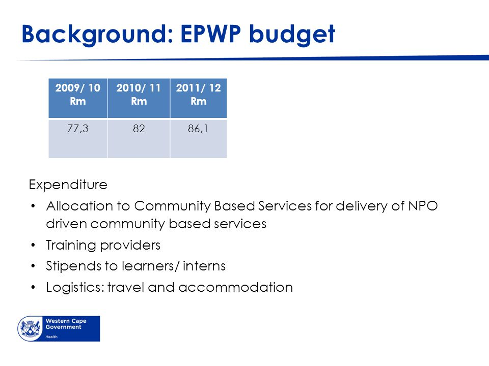 Background: EPWP budget Expenditure Allocation to Community Based Services for delivery of NPO driven community based services Training providers Stip