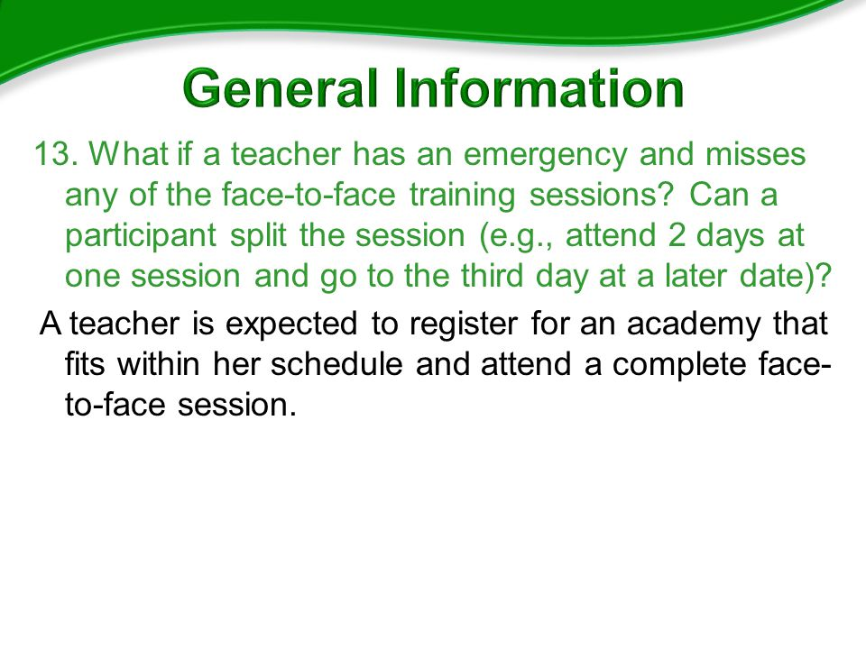 13. What if a teacher has an emergency and misses any of the face-to-face training sessions.