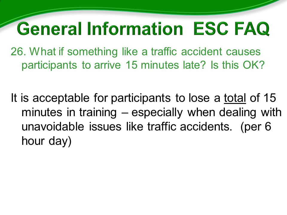 26. What if something like a traffic accident causes participants to arrive 15 minutes late.