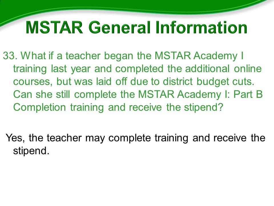 33. What if a teacher began the MSTAR Academy I training last year and completed the additional online courses, but was laid off due to district budge
