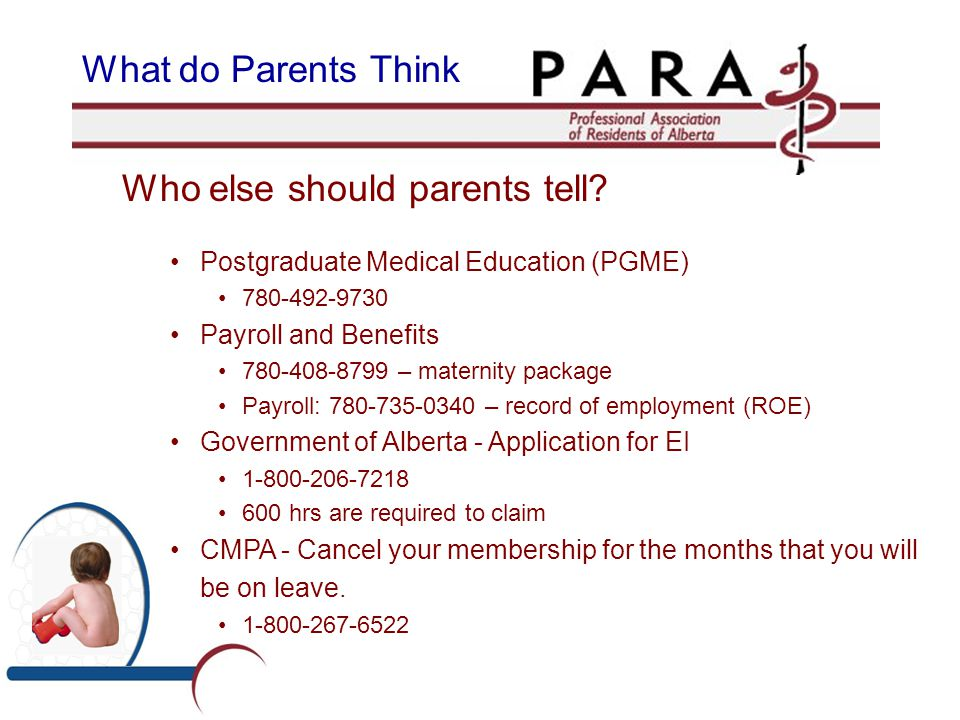 Who else should parents tell? Postgraduate Medical Education (PGME) 780-492-9730 Payroll and Benefits 780-408-8799 – maternity package Payroll: 780-73
