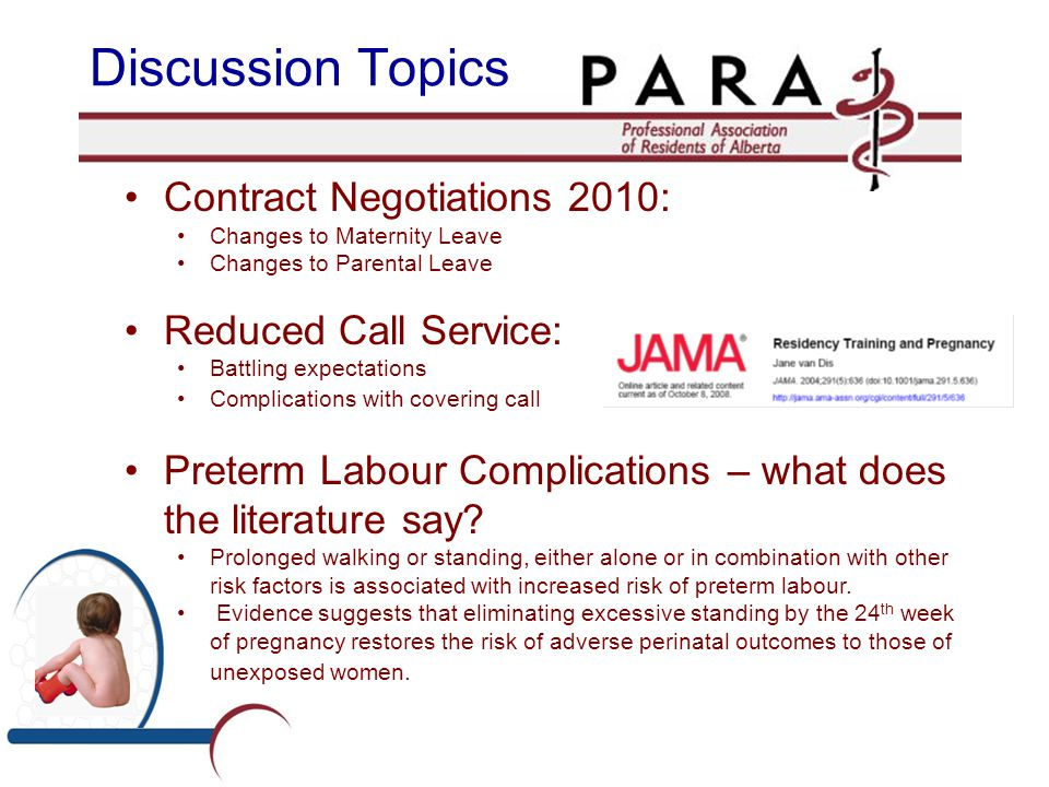 Discussion Topics Contract Negotiations 2010: Changes to Maternity Leave Changes to Parental Leave Reduced Call Service: Battling expectations Complications with covering call Preterm Labour Complications – what does the literature say.