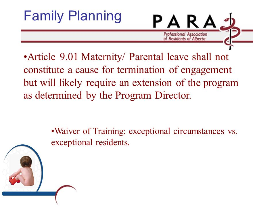 Family Planning Article 9.01 Maternity/ Parental leave shall not constitute a cause for termination of engagement but will likely require an extension