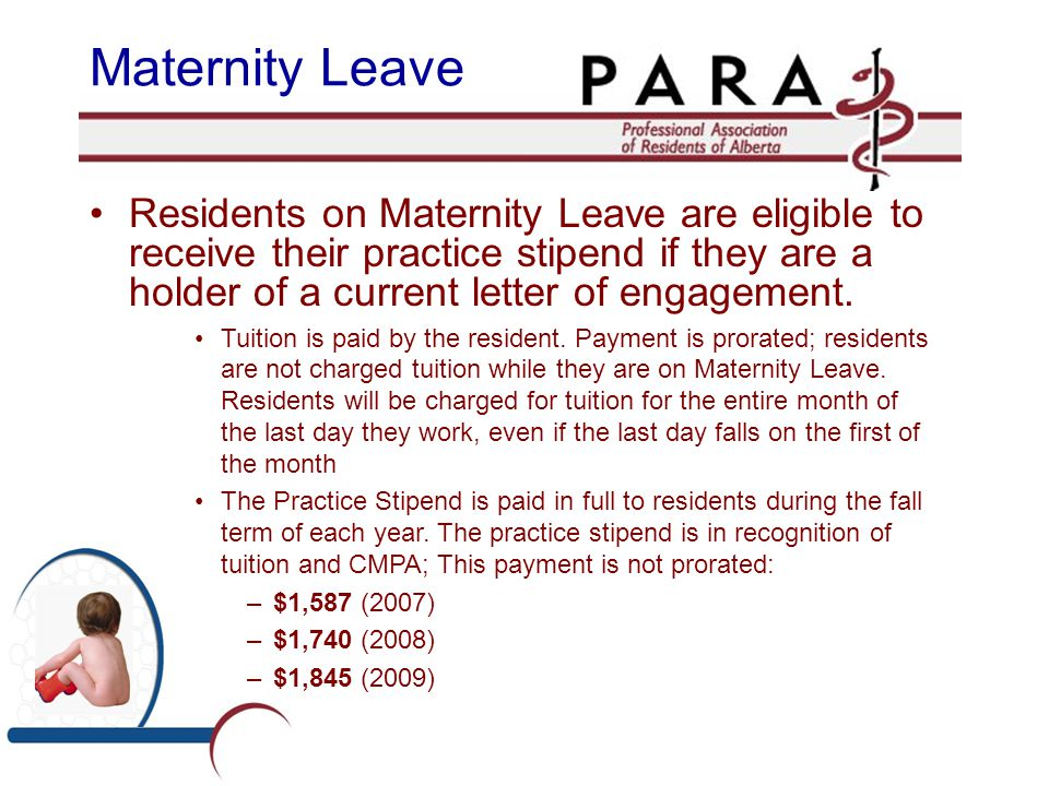 Maternity Leave Residents on Maternity Leave are eligible to receive their practice stipend if they are a holder of a current letter of engagement. Tu