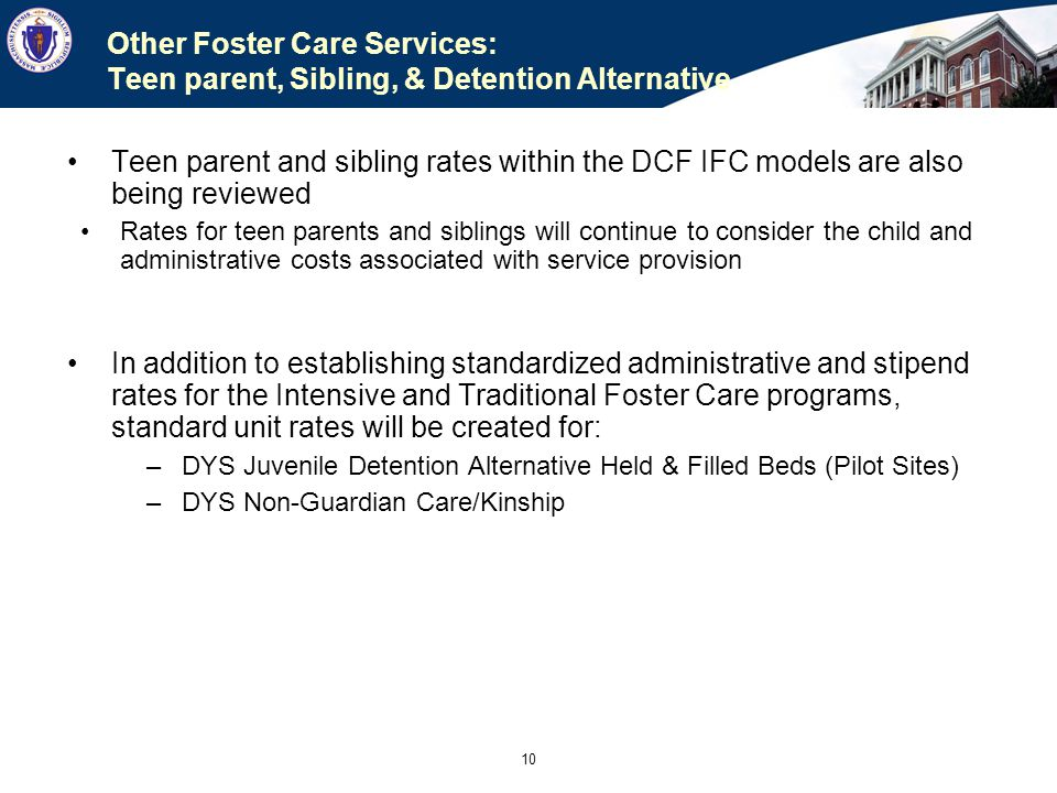 10 Other Foster Care Services: Teen parent, Sibling, & Detention Alternative Teen parent and sibling rates within the DCF IFC models are also being re