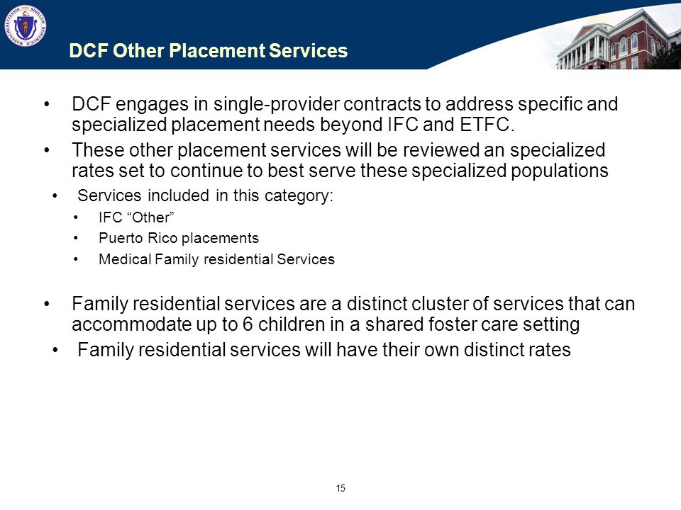15 DCF Other Placement Services DCF engages in single-provider contracts to address specific and specialized placement needs beyond IFC and ETFC. Thes