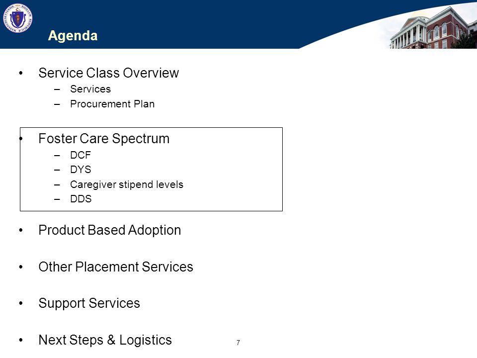 18 Next Steps & Logistics The adoption and procurement of the Chapter 257 rates will not result in any billing and tracking system changes: DCF will continue to use Family Net DYS will continue to use JJEMS for tracking and PV for billing DCF, DYS, HCFP and EOHHS will continue to work collaboratively to develop rates for the foster care spectrum, product based adoption services, other placement services and support services.